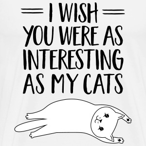 I Wish You Were As Interesting As My Cats T-shirts - Mannen Premium T-shirt