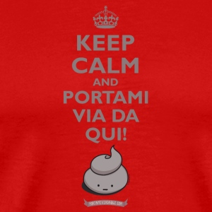 keep calm and portami via da qui! - Maglietta Premium da uomo