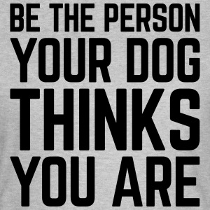 Be The Person Dog Funny Quote T-shirts - Vrouwen T-shirt