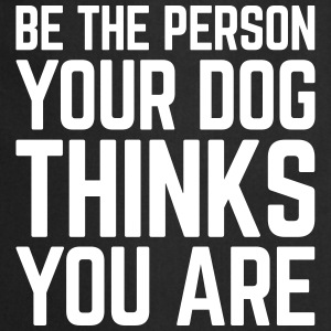 Be The Person Dog Funny Quote Forklær - Kokkeforkle