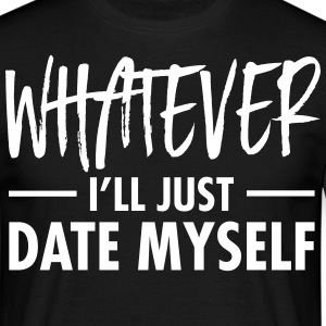 Whatever - I'll Just Date Myself T-shirts - T-shirt herr