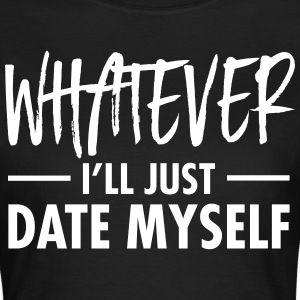 Whatever - I'll Just Date Myself Tee shirts - T-shirt Femme