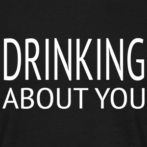 drinking about you - Männer T-Shirt