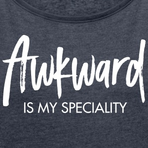 Awkward Is My Speciality T-shirts - Vrouwen T-shirt met opgerolde mouwen