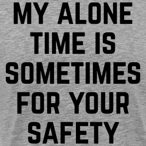 Alone Time Funny Quote T-Shirts - Men's Premium T-Shirt