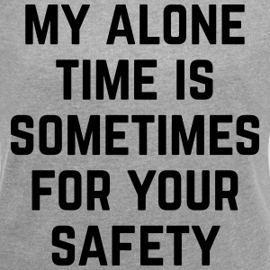 Alone Time Funny Quote T-Shirts - Frauen T-Shirt mit gerollten Ärmeln