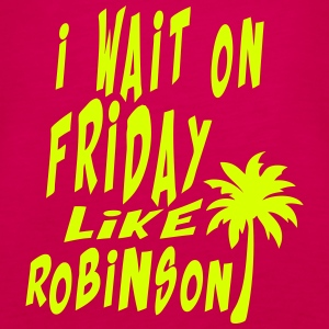 i_wait_on_friday like robinson Zitat Tops - Frauen Premium Tank Top