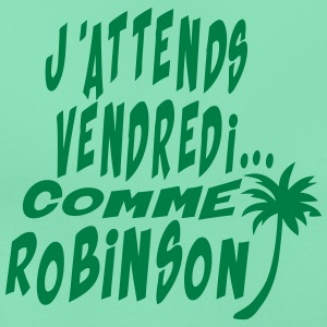 attends vendredi citation robinson comme Tee shirts - T-shirt Femme