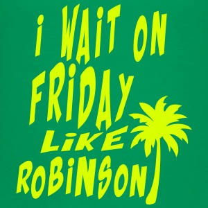 i wait on friday quote like robinson Shirts - Teenage Premium T-Shirt