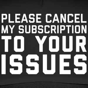 Cancel My Subscription Funny Quote Caps & luer - Trucker Cap