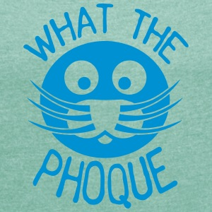 what_the_phoque seal quote insult T-Shirts - Women's T-shirt with rolled up sleeves