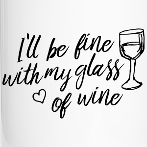 i'll be fine with my glass of wine Mugs & Drinkware - Travel Mug