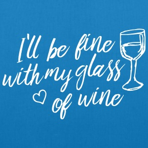 i'll be fine with my glass of wine Bags & Backpacks - EarthPositive Tote Bag