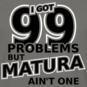 99 Problems But Matura Ain't One 2C T-Shirts - Männer T-Shirt