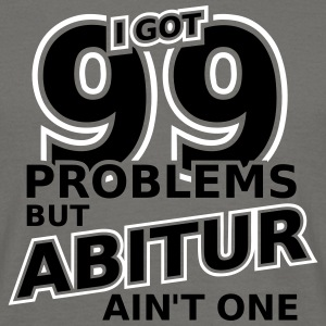 99 Problems But Abitur Ain't One 2C T-Shirts - Männer T-Shirt