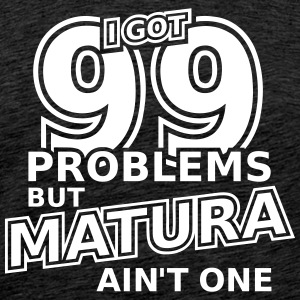 99 Problems But Matura Ain't One T-Shirts - Männer Premium T-Shirt