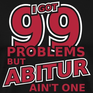 99 Problems But Abitur Ain't One 2C T-Shirts - Männer Premium T-Shirt