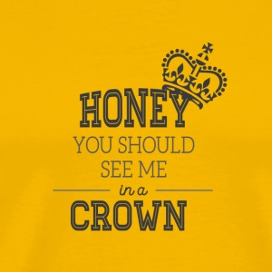Honey, you should see me in a crown - Men's Premium T-Shirt