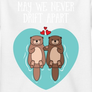 Cute Otter Couple | May We Never Drift Apart T-Shirts - Kinder T-Shirt