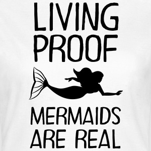 Living Proof - Mermaids Are Real T-Shirts - Frauen T-Shirt