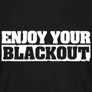 Enjoy Your Blackout T-Shirts - Männer T-Shirt