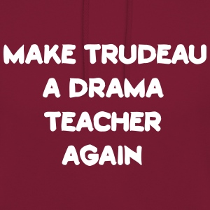 Make trudeau a drama teacher Hoodies & Sweatshirts - Unisex Hoodie
