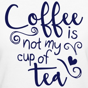 coffee is not my cup of tea  T-Shirts - Women's Organic T-shirt