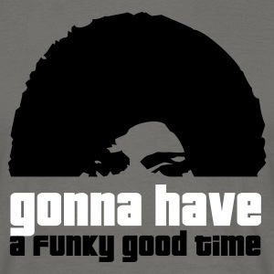 gonna have a funky good time - Männer T-Shirt