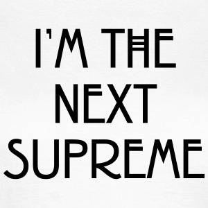 I'm the next supreme T-shirts - Vrouwen T-shirt