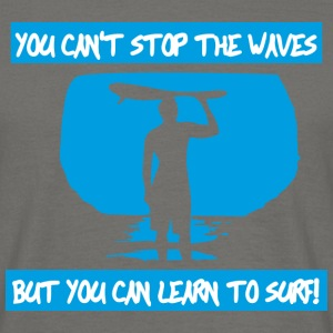 You can't stop the waves T-Shirts - Männer T-Shirt
