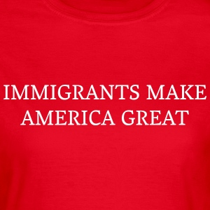 Immigrants make america great T-shirts - Vrouwen T-shirt