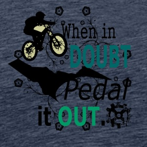when in doubt pedal it out - MTB LOVE - Männer Premium T-Shirt
