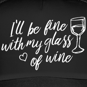 i'll be fine with my glass of wine Casquettes et bonnets - Trucker Cap