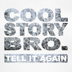 Cool Story Bro. - Frauen T-Shirt