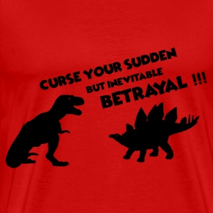 Curse you suddent but inevitable betrayal - T-shirt Premium Homme