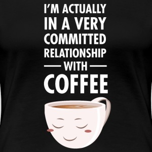 Committed Relationship With Coffee T-shirts - Vrouwen Premium T-shirt
