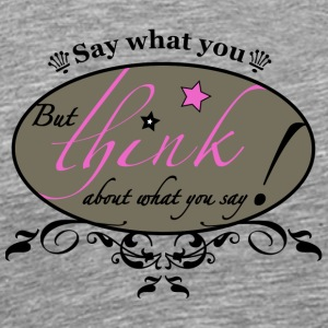 Say what you think! - Männer Premium T-Shirt