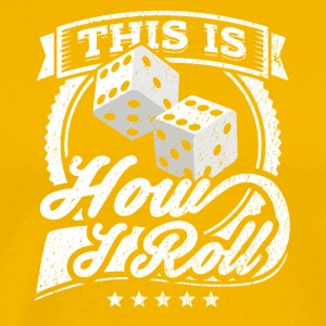 This Is How I Roll Dice - Männer Premium T-Shirt