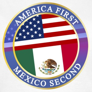 AMERICA FIRST MEXICO SECOND T-Shirts - Frauen T-Shirt