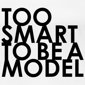 Too Smart To Be A Model - Frauen Premium T-Shirt
