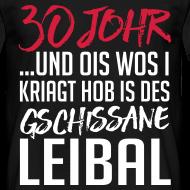 Motiv ~ 30 Johr & a gschissanes Leibal