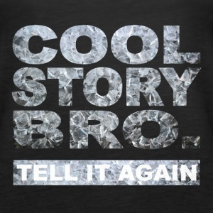 Cool Story Bro. - Frauen Premium Tank Top