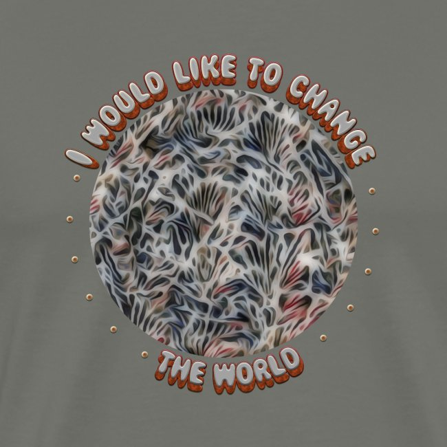 I Would Like To Change The World