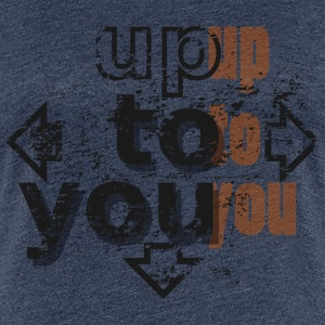 Up to you T-Shirts - Women's Premium T-Shirt