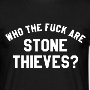 Who The F**k Are Stone Thieves? - Men's T-Shirt
