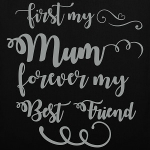 First my mum forever my best friend Bags & Backpacks - Tote Bag
