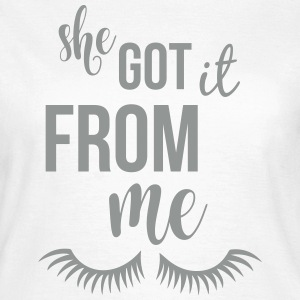 She got it from me T-Shirts - Women's T-Shirt