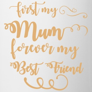 First my mum forever my best friend Mokken & toebehoor - Mok