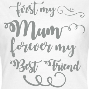 First my mum forever my best friend T-Shirts - Women's T-Shirt