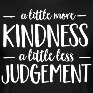 A Little More Kindness - A Little Less Judgement T-Shirts - Men's T-Shirt
